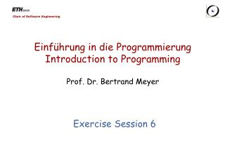 Einführung  in die  Programmierung Introduction to Programming Prof. Dr. Bertrand Meyer