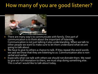 How many of you are good listener?