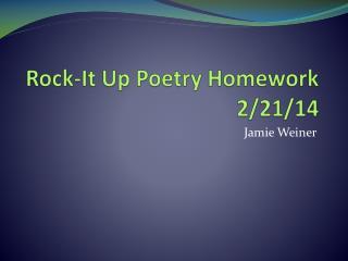 Rock-It Up Poetry Homework  2/21/14