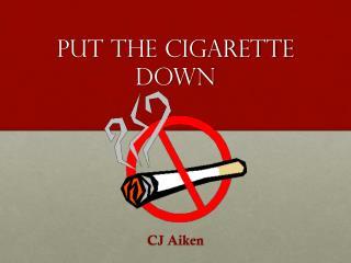 Put the Cigarette Down