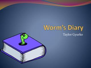 Worm's  Diary