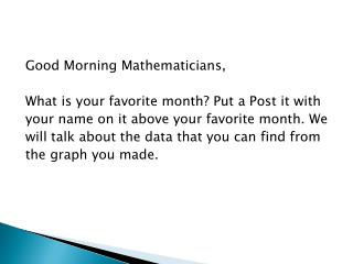 Good Morning Mathematicians , What is your favorite month? Put a Post it  with