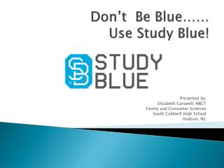 Don't  Be Blue…… Use Study Blue!