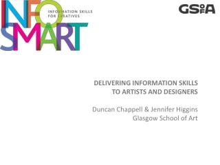 DELIVERING INFORMATION SKILLS  TO ARTISTS AND DESIGNERS Duncan  Chappell & Jennifer Higgins