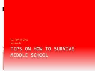 Tips on how to survive Middle school