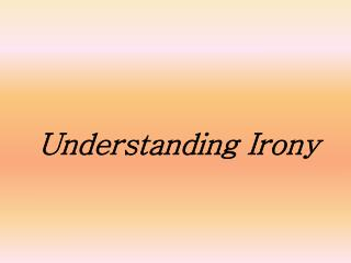 Understanding Irony