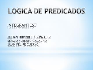 INTEGRANTES :  JULIAN HUMBRETO GONZALEZ SERGIO ALBERTO CAMACHO JUAN FELIPE CUERVO