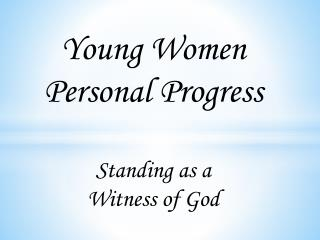 Young Women Personal Progress Standing as a  Witness of God