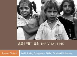 "AGI  ""R"" Us:  the  Vital  Link"