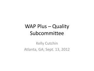 WAP Plus – Quality Subcommittee