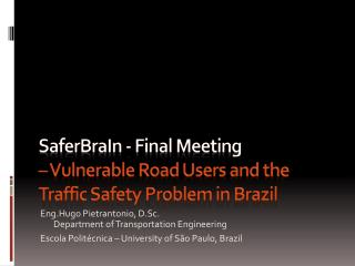 SaferBraIn  - Final Meeting  – Vulnerable Road Users and the Traffic Safety Problem in Brazil