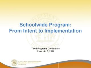 Schoolwide Program:                                     From Intent to Implementation