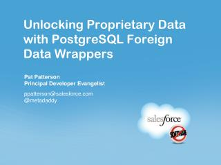 Unlocking Proprietary Data with  PostgreSQL  Foreign Data Wrappers