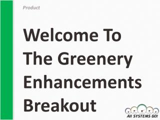 Welcome To The Greenery Enhancements Breakout