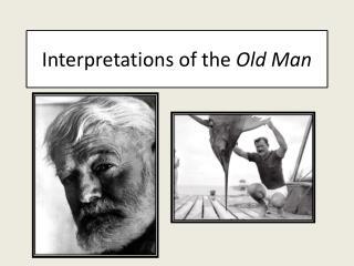 Interpretations of the  Old Man