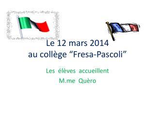 "Le 12 mars 2014  au collège ""Fresa-Pascoli"""