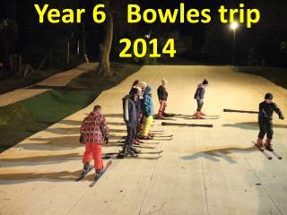 Year 6    Bowles trip 2014
