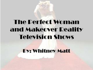 The Perfect Woman and Makeover Reality Television Shows