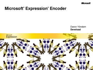 Microsoft ®  Expression ® Encoder