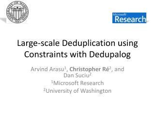 Large-scale  Deduplication  using Constraints with  Dedupalog
