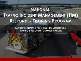 National  Traffic Incident Management (TIM)  Responder  Training Program