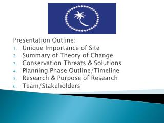 Presentation Outline: Unique Importance of Site Summary of Theory of Change