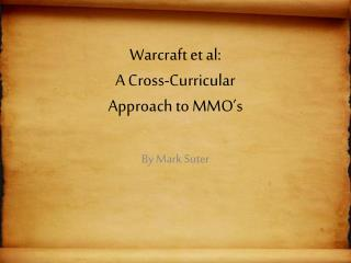 Warcraft  et al: A Cross-Curricular Approach to MMO's