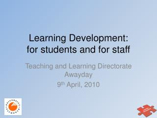 Learn ing Development: for students and for staff