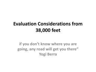Evaluation Considerations from 38,000 feet