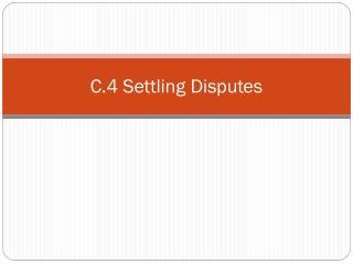 C.4 Settling Disputes