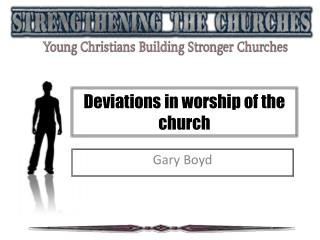Deviations in worship of the church