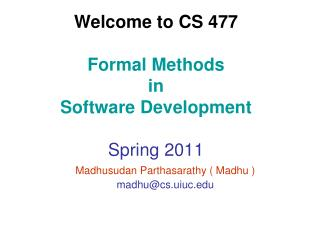 Welcome  to CS  477 Formal Methods  in  Software Development Spring 2011