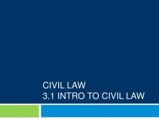 Civil Law 3.1 Intro To Civil Law