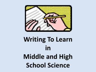 Writing To  Learn in  Middle and High  School Science