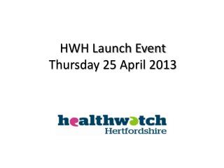 HWH Launch Event Thursday 25 April 2013