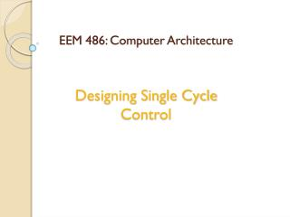 EEM  486 :  Computer Architecture Designing Single Cycle Control