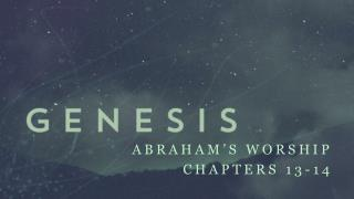 Abraham's Worship Chapters 13-14