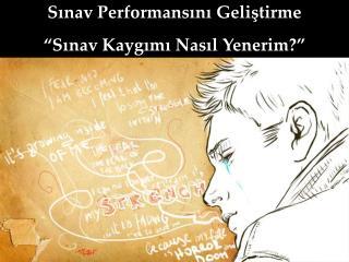 """Sınav Performansını Geliştirme """"Sınav Kaygımı Nasıl Yenerim?"""""""