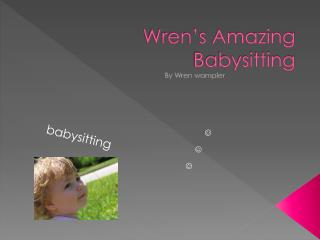 Wren's Amazing Babysitting