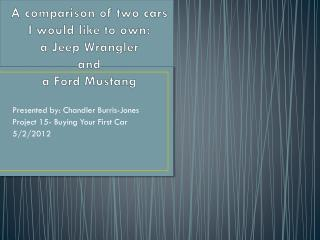 A comparison of two  cars I  would like to own:  a  Jeep Wrangler  and  a  Ford Mustang