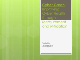 Cyber Green Improving Cyber Health through Measurement and Mitigation