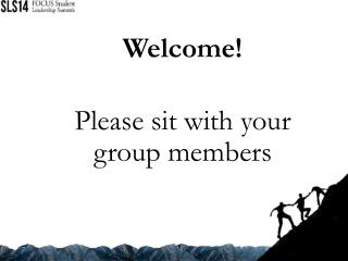Welcome! Please sit with your group members