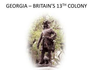 GEORGIA – BRITAIN'S 13 TH  COLONY
