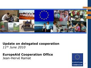 Update on delegated cooperation 11th June 2010  EuropeAid Cooperation Office Jean-Herv  Ramat