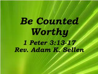 Be Counted Worthy