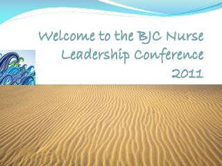 Welcome to the BJC Nurse Leadership Conference 2011