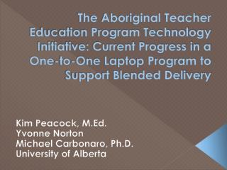 Kim Peacock, M.Ed. Yvonne Norton  Michael Carbonaro, Ph.D. University of Alberta