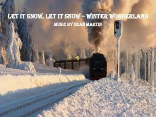 Let it Snow, Let It  Snow �  Winter wonderland