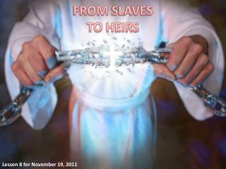 FROM SLAVES TO HEIRS