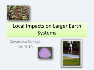Local Impacts on Larger Earth Systems